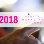 5 Digital Marketing Strategies You Can't Afford to Miss in 2018