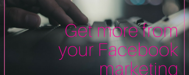 4 Tips for Making the Most Out of Your Facebook Marketing