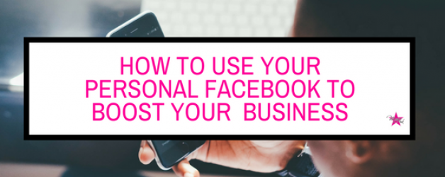 Tips for Using Your Personal Facebook Page to Promote Your Business